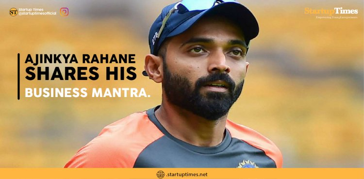 Ajinkya Rahane on why he became a startup investor and his rules for investing in companies