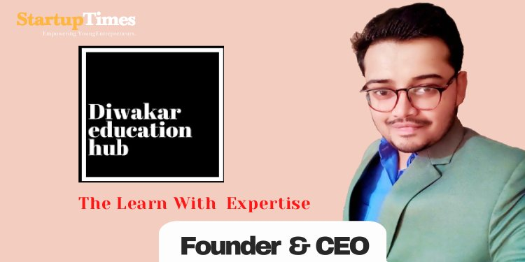 """""""Diwakar Education Hub"""" startup every student should know about."""